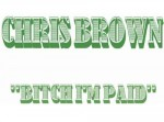 chris-brown-Bitch-Im-paid.jpg
